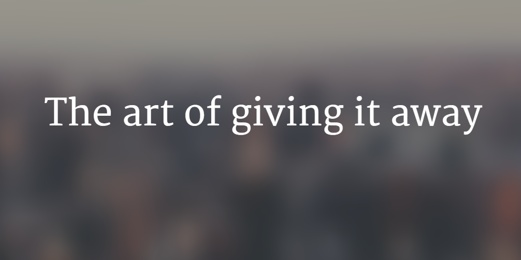 The art of giving it away