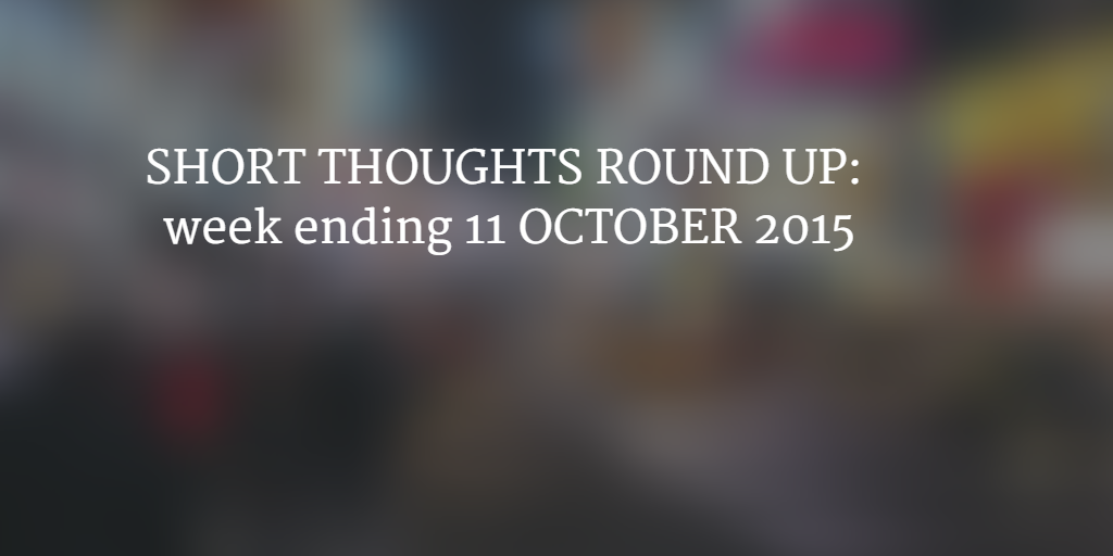 Short Thoughts round up week ending 11 October 2015 www.sabguthrie.info