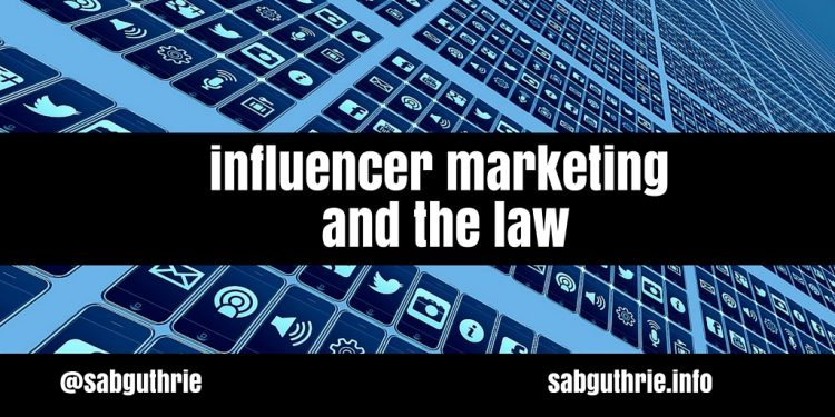 Influencer marketing and the law scott guthrie sabguthrie www.sabguthrie.info