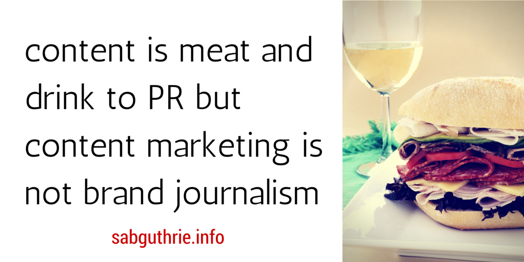 Content is meat and drink of PR but content marketing is not brand journalism