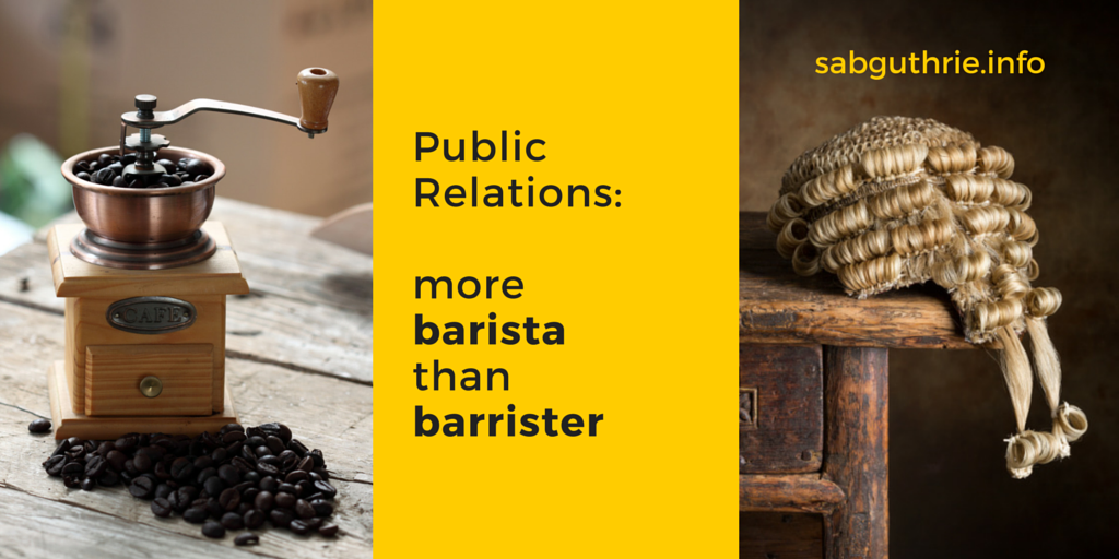 public relations more barista than barrister www.sabguthrie.info