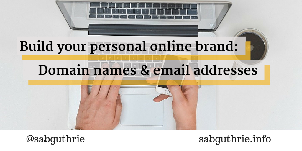 Build your personal online brand: domain names & email address www.sabguthrie.info