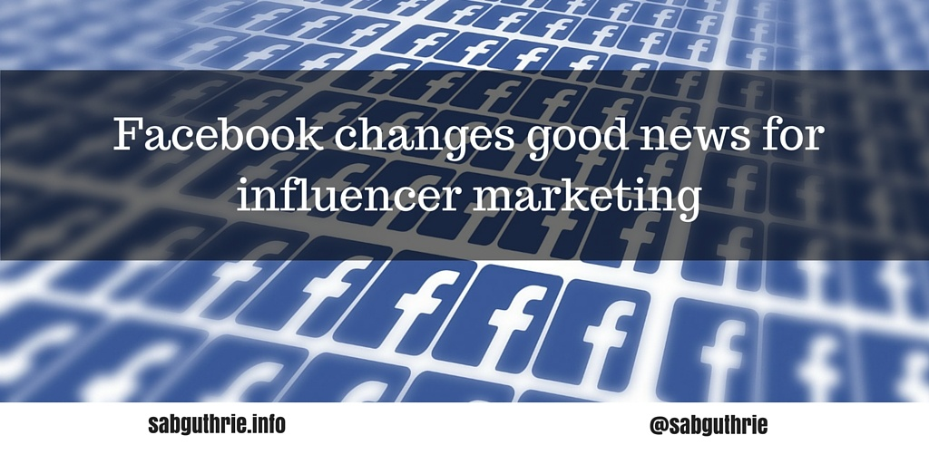 Facebook changes good news for influencer marketing