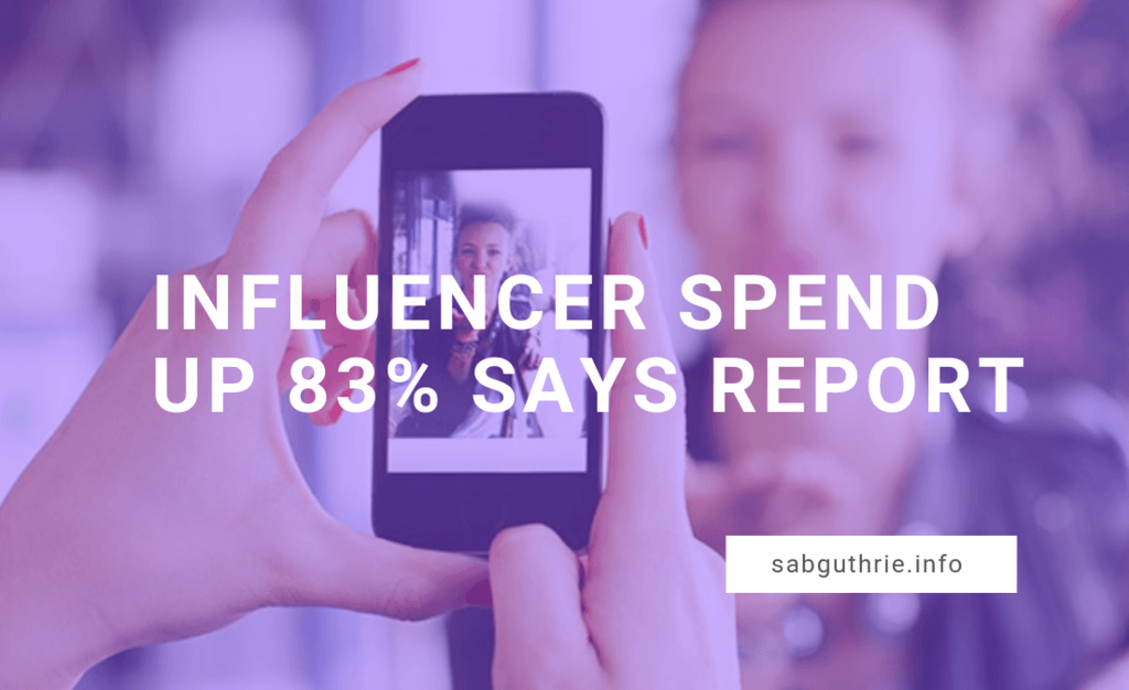 influencer spend up 83 per cent says report