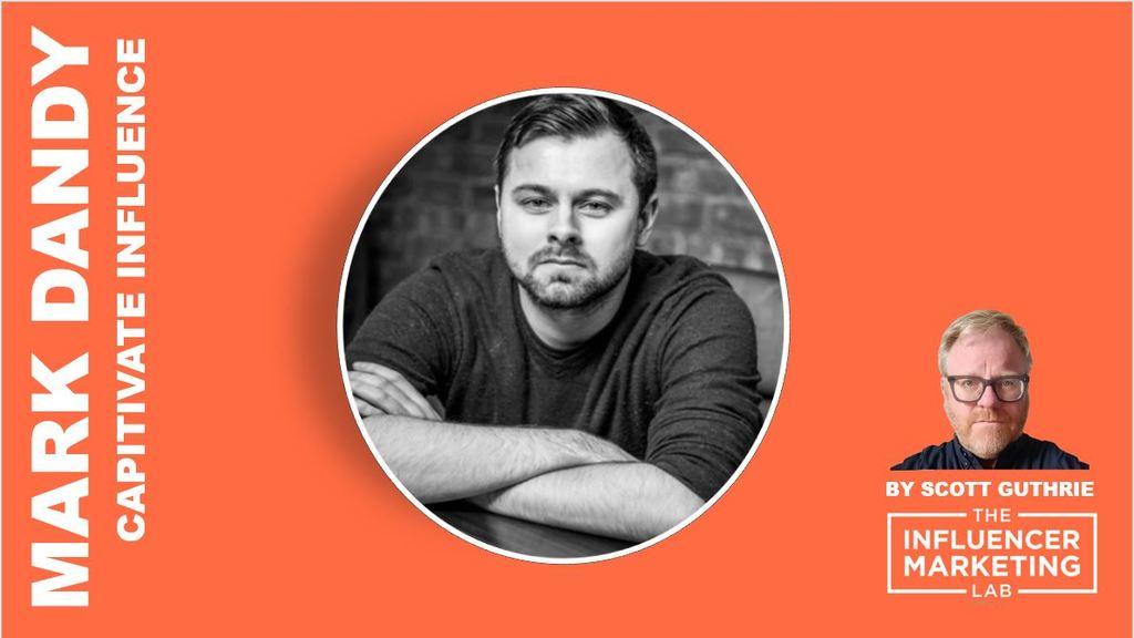 Mark Dandy Captivate Influence influencer marketing lab